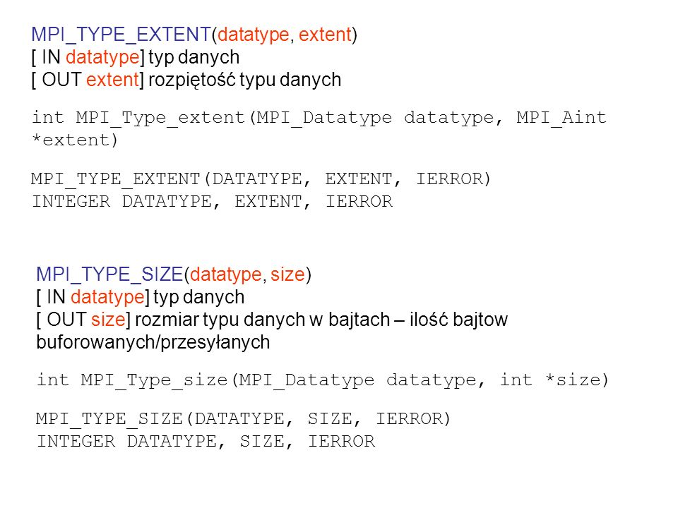 MPI_TYPE_EXTENT(datatype, extent) [ IN datatype] typ danych [ OUT extent] rozpiętość typu danych